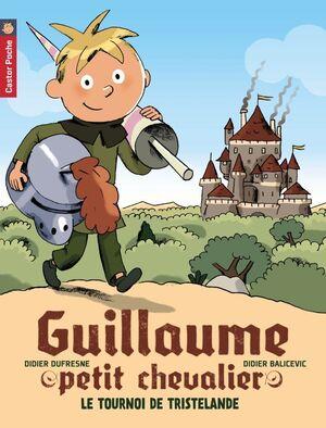 Guillaume petit chevalier, Vol. 1. Le tournoi de Tristelande