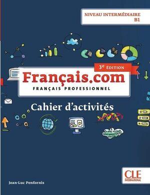 Français.com - Niveau intermédiaire / B1 - Cahier d'acitivités - 3ème édition
