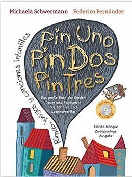 Pin Uno, Pin Dos, Pin Tres: Das große Buch der Kinderlieder und Reimspiele aus Spanien und Lateinamerika