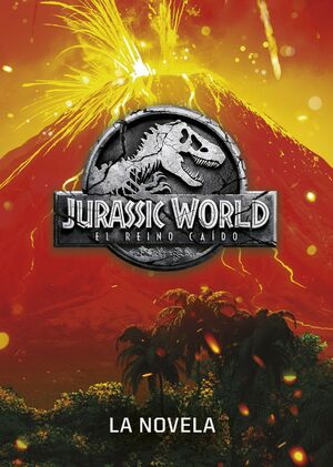 Jurassic World. El reino caído. La novela