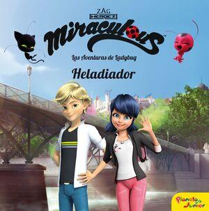 Miraculous. Las aventuras de Ladybug. Heladiador