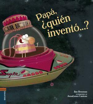 Papá, ¿quién inventó...?