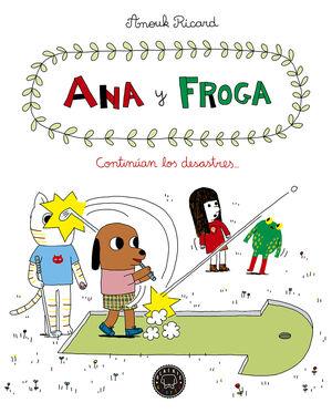 Ana y froga, tomo 4: Continúan los desastres...