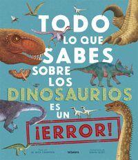 Todo lo que sabes sobre los dinosaurios es un ¡error!