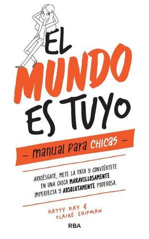 MUNDO ES TUYO, EL. MANUAL PARA CHICAS