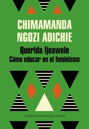 Querida Ijeawele. C�mo educar en el feminismo