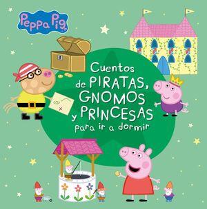 Cuentos de piratas, gnomos y princesas para ir a dormir (Peppa Pig)