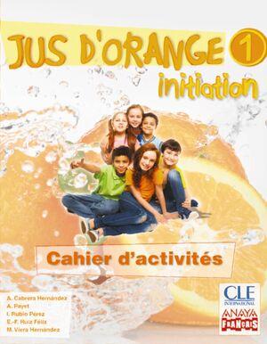 Jus d'orange 1. Initiation. Cahier d'activités.