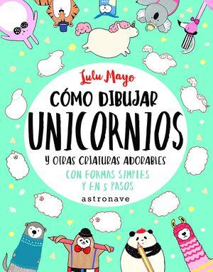 Como dibujar unicornios y otras criaturas adorables
