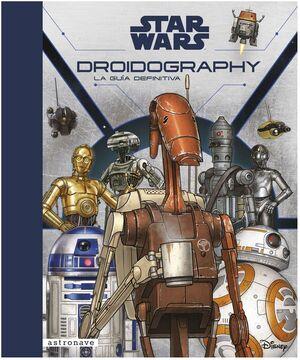 STAR WARS DROIDOGRAPHY LA GUIA DEFINITIVA