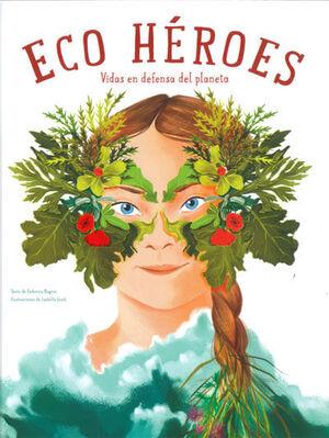 ECO HEROES. Vidas en defensa del planeta.
