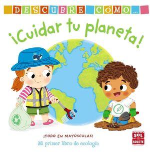 Descubre cómo cuidar tu planeta