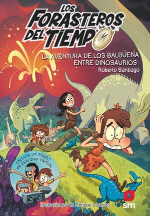 Los Forasteros del tiempo 6.La aventura de los Balbuena entre dinosaurios