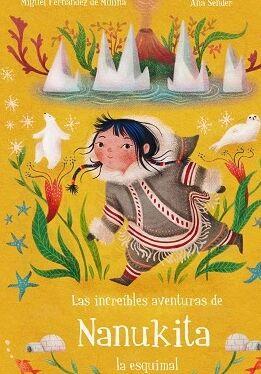 INCREIBLES AVENTURAS DE NANUKITA LA ESQUIMAL, LAS