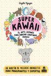 SÚPER KAWAII. EL ARTE JAPONÉS PARA DIBUJAR CRIATURAS MONAS